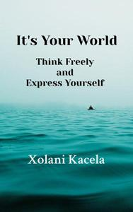 It's Your World: Think Freely and Express Yourself