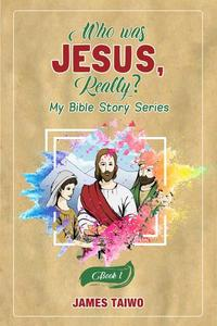 Who Was Jesus, Really? Book One