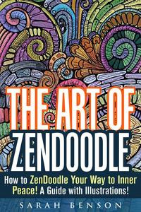 The Art of ZenDoodle: How to ZenDoodle Your Way to Inner Peace! A Guide with Illustrations!