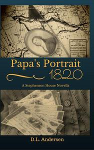 Papa's Portrait: An 1820 Stephenson House Novella