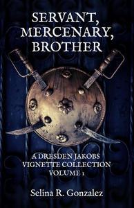 Servant, Mercenary, Brother: A Dresden Jakobs Vignette Collection Vol. I