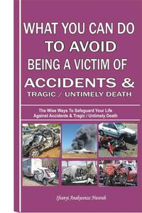 """''What You Can Do To Avoid Being A Victim Of Accidents & Tragic/Untimely Death"""""""