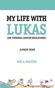 My Life with Lukas (On Topanga Canyon Boulevard): Junior Year