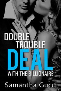 Double Trouble Deal With the Billionaire - Book 1