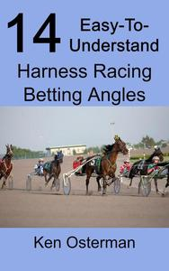 14 Easy-To-Understand Harness Racing Betting Angles