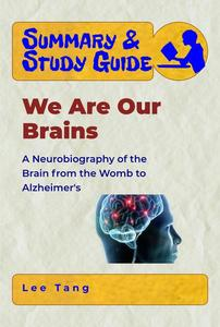 Summary & Study Guide - We Are Our Brains: A Neurobiography of the Brain from the Womb to Alzheimer's