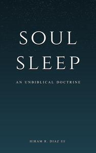 Soul Sleep: An Unbiblical Doctrine