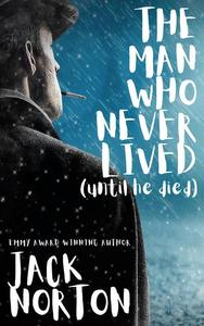 The Man Who Never Lived...Until He Died