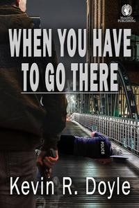 When You Have To Go There