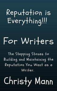 Reputation is Everything!!! For Writers
