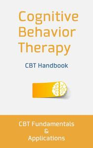 Cognitive Behavior Therapy: CBT Fundamentals and Applications