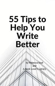 55 Tips to Help You Write Better