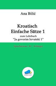"""Kroatisch: Einfache Sätze 1 - Taschenbuch zum Lehrbuch """"Ja govorim hrvatski 1"""" -Sprachniveau A1 – Anfänger"""