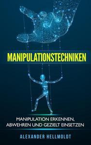 Manipulationstechniken: Manipulation Erkennen, Abwehren und Gezielt Einsetzen