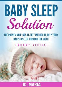 """Baby Sleep Solution: The Proven Non """"Cry-It-Out"""" Method to Help Your Baby to Sleep through the Night"""