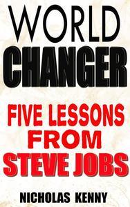 World Changer - Five Lessons From Steve Jobs