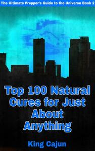 Top 100 Natural Cures for Just about Anything!