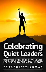 Celebrating Quiet Leaders: Uplifting Stories of Introverted Leaders Who Changed History