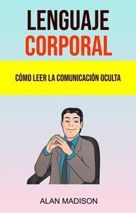 Lenguaje Corporal: Cómo Leer La Comunicación Oculta.