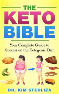 THE KETO BIBLE: Your Complete Guide To Success On The Ketogenic Diet
