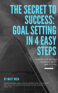 The Secret to Success: Goal Setting in 4 Easy Steps