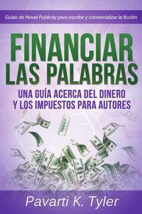 Financiar las palabras: Una guía acerca del dinero y los impuestos para autores