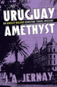 The Uruguay Amethyst (An Ainsley Walker Gemstone Travel Mystery)