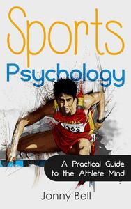 Sports Psychology: Inside the Athlete's Mind - Peak Performance: High Performance