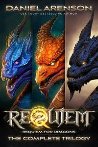 Requiem for Dragons: The Complete Trilogy (World of Requiem)