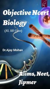 Objective ncert Biology (Aiims/Neet/Jipmer/class 11th, 12th)