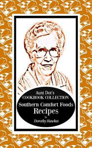 Aunt Dot's Cookbook Collection of Southern Comfort Food Recipes