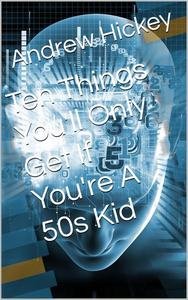 Ten Things You'll Only Get if You're a 50s Kid