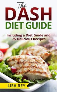 The DASH Diet Guide: Including a Diet Guide and 25 Delicious Recipes