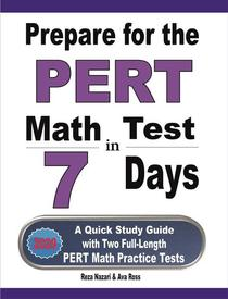 Prepare for the PERT Math Test in 7 Days: A Quick Study Guide with Two Full-Length PERT Math Practice Tests