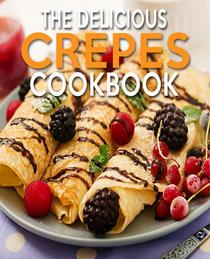 The Delicious Crepes Cookbook