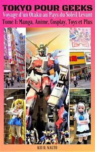 TOKYO POUR GEEKS – Voyage d'un Otaku au Pays du Soleil Levant