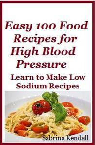 Easy 100 Food Recipes for High Blood Pressure - Learn To Make Low Sodium Recipes for High Blood Pressure