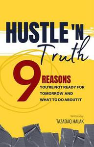 Hustle 'N Truth: 9 Reasons You're Not Ready For Tomorrow And What To Do About It
