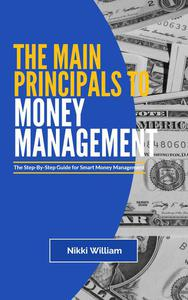 The Main Principles To Money Management: The Step-By-Step Guide for Smart Money Management