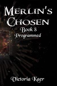 Merlin's Chosen Book 8 Programmed