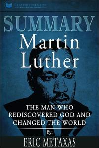 Summary of Martin Luther: The Man Who Rediscovered God and Changed the World by Eric Metaxas