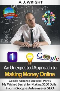 Google Adsense Superkill Part 1 - My Wicked Secret for Making $100 Daily From Google Adsense & SEO
