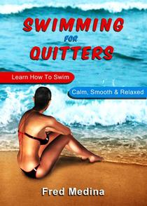 Swimming For Quitters: Learn How To Swim Calm, Smooth & Relaxed
