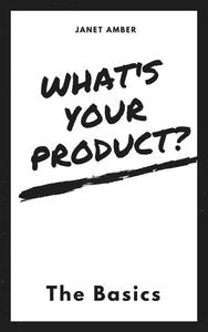 What's Your Product? The Basics