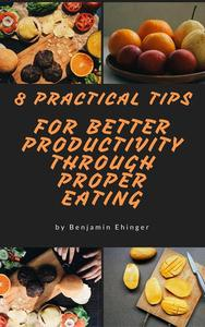 8 Practical Tips For Better Productivity  Through Proper Eating