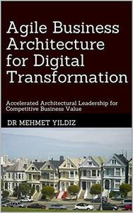 Agile Business Architecture for Digital Transformation