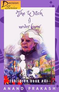 The Witch I Never Know: Children Book 4