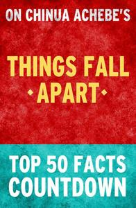 Things Fall Apart: Top 50 Facts Countdown