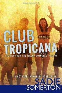 Club Tropicana: Stories from the Island Swingers' Resort