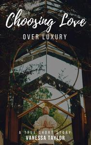 Choosing Love Over Luxury
